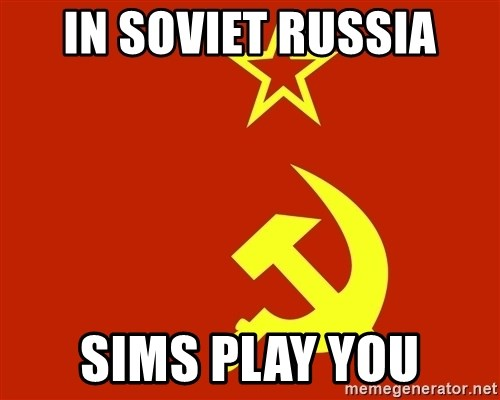 In Soviet Russia - In soviet russia sims play you