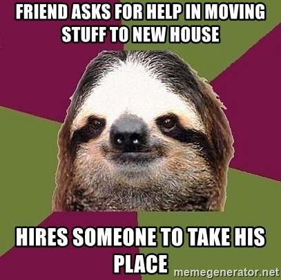 Just-Lazy-Sloth - friend asks for help in moving stuff to new house HIRES SOMEONE TO TAKE HIS PLACE