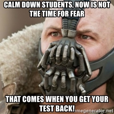 Bane - calm down students, now is not the time for fear that comes when you get your test back!