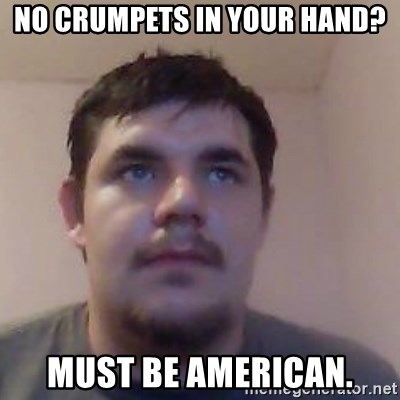 Ash the brit - no crumpets in your hand? must be american.