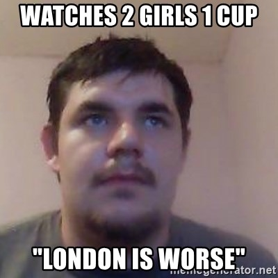 """Ash the brit - watches 2 girls 1 cup """"london is worse"""""""