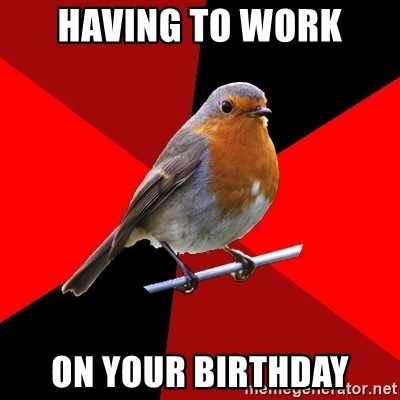 Retail Robin - Having to work on your birthday