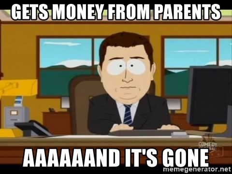 south park aand it's gone - Gets money from parents aaaaaand it's gone