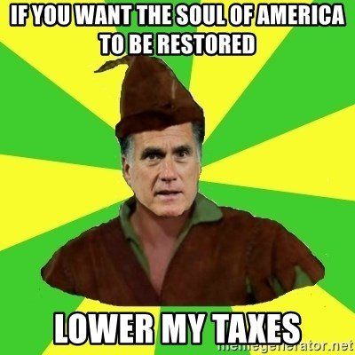 RomneyHood - if you want the soul of America to be restored lower my taxes