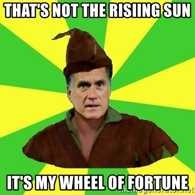 RomneyHood - That's Not The Risiing Sun It's My Wheel of Fortune