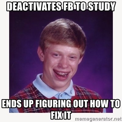 nerdy kid lolz - Deactivates Fb to study Ends up figuring out how to fix it