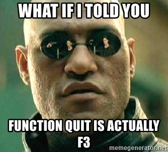 What if I told you / Matrix Morpheus - WHAT if i told you function quit is actually f3