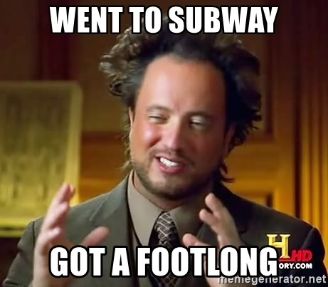 Ancient Aliens - went to subway got a footlong