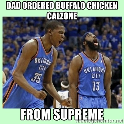 durant harden - Dad ordered Buffalo Chicken Calzone From Supreme