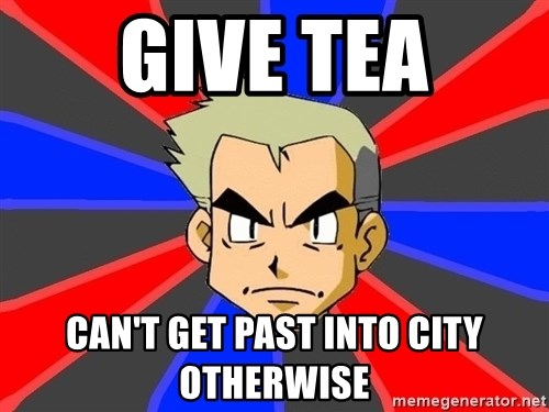 Professor Oak - give tea can't get past into city otherwise