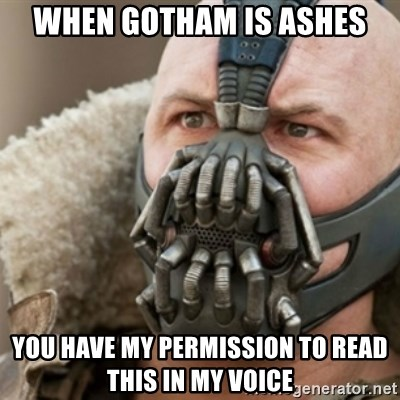 Bane - When Gotham is Ashes You have my permission to read this in my voice