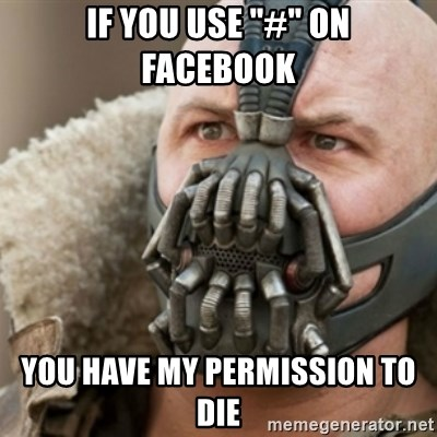 "Bane - IF you use ""#"" on Facebook You have my permission to die"
