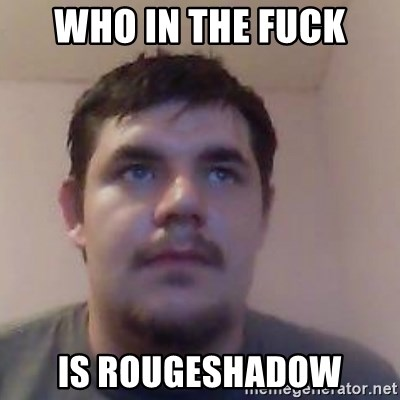Ash the brit - who in the fuck is rougeshadow