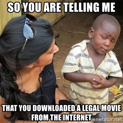 So You're Telling me - so you are telling me  that you downloaded a legal movie from the internet