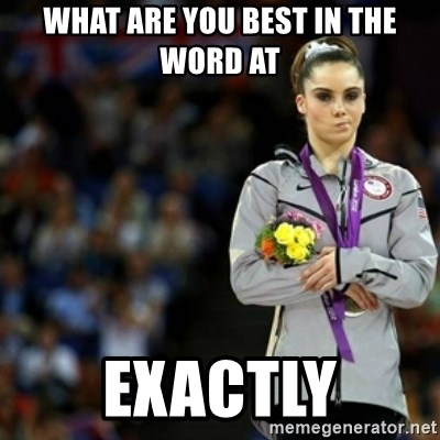 unimpressed McKayla Maroney 2 - What are you best in the word at Exactly