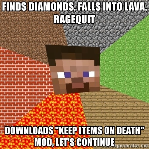 "Minecraft Guy - Finds diamonds, falls into lava, ragequit Downloads ""Keep items on death"" mod, let's continue"