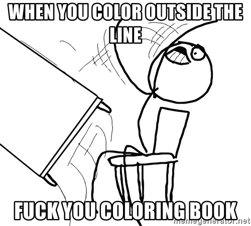 desk flip rage guy when you color outside the line fuck you coloring book - Outside The Lines Coloring Book
