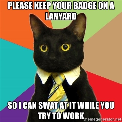 Business Cat - Please keep your badge on a lanyard So I can Swat At It While you Try TO Work