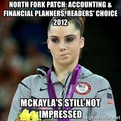 Not Impressed McKayla - NORTH FORK PATCH: ACCOUNTING & FINANCIAL PLANNERS, READERS' CHOICE 2012 Mckayla's still not impressed