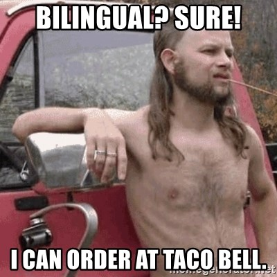 Almost Politically Correct Redneck - Bilingual? Sure! I can order at taco bell.