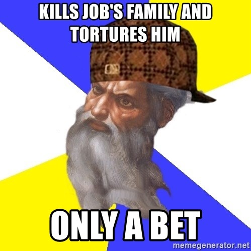 Scumbag God - kills job's family and tortures him ONLY A BET