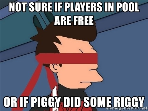 fryshi - Not sure if players in pool are free or if piggy did some riggy