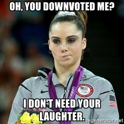 Not Impressed McKayla - Oh, you downvoted me? I don't need your laughter.