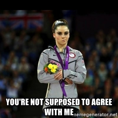 Unimpressed McKayla Maroney - you're not supposed to agree with me
