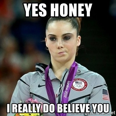 Not Impressed McKayla - Yes honey I really do believe you