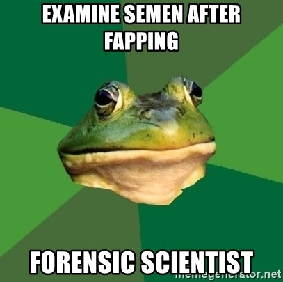 Foul Bachelor Frog - examine semen after fapping forensic scientist