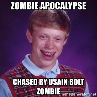 Bad Luck Brian - Zombie apocalypse chased by usain bolt zombie