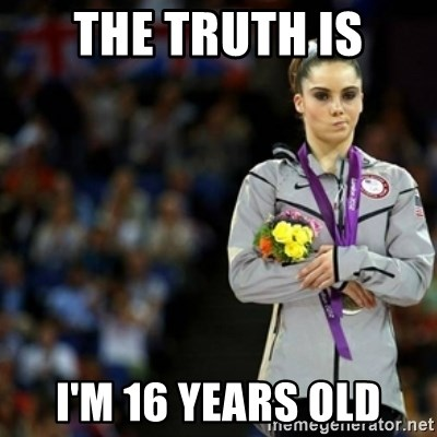unimpressed McKayla Maroney 2 - the truth is i'm 16 years old