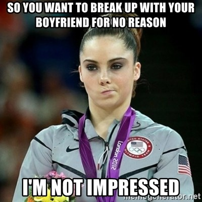 Not Impressed McKayla - so you want to break up with your boyfriend for no reason i'm not impressed