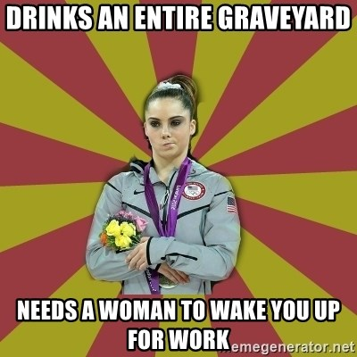Not Impressed Makayla - Drinks an entire graveyard Needs a woman to wake you up for work
