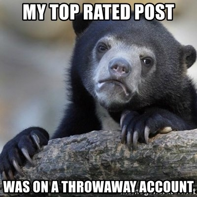 Confession Bear - my top rated post was on a throwaway account