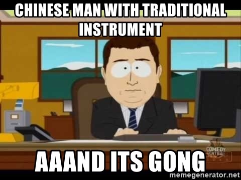 Aand Its Gone - chinese man with traditional instrument aaand its gong