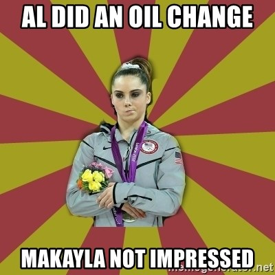 Not Impressed Makayla - Al Did an oil change makayla not impressed