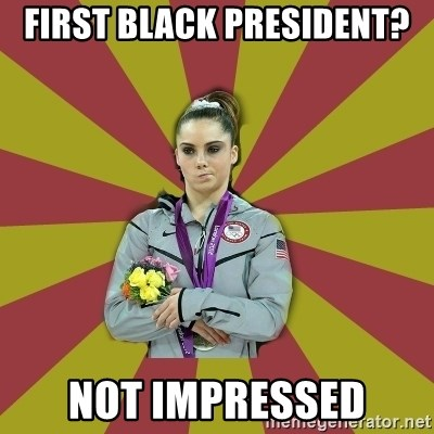 Not Impressed Makayla - First black president? not impressed