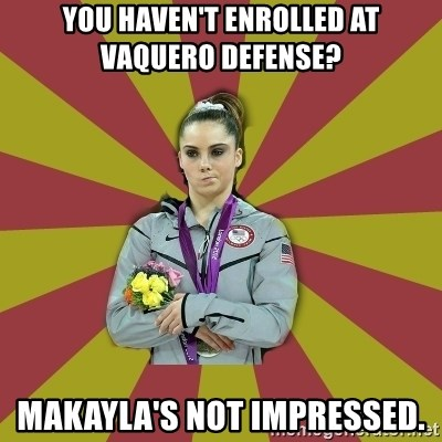 Not Impressed Makayla - You haven't enrolled at vaquero defense?   Makayla's not impressed.