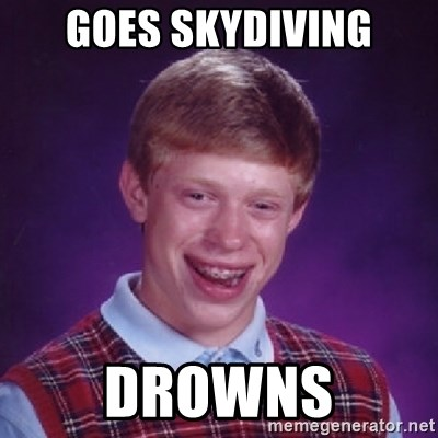 Bad Luck Brian - goes skydiving drowns