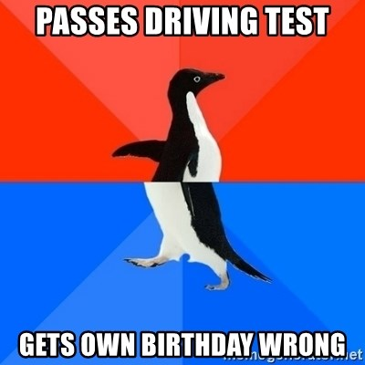 Socially Awesome Awkward Penguin - Passes Driving Test Gets own Birthday wrong
