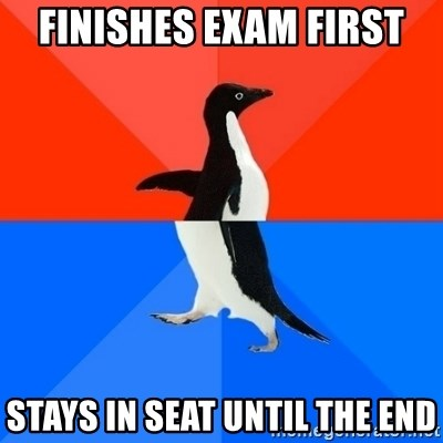 Socially Awesome Awkward Penguin - Finishes exam first stays in seat until the end