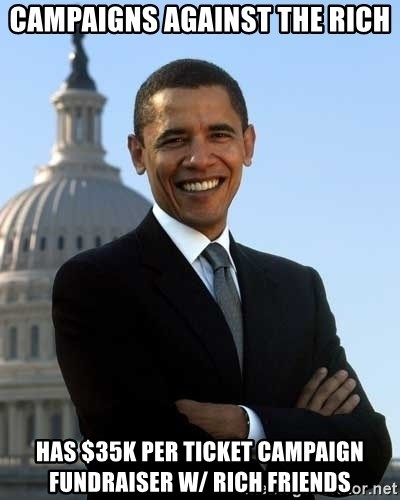 Obama - campaigns against the rich has $35k per ticket campaign fundraiser w/ rich friends