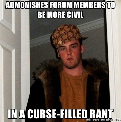 Scumbag Steve - admonishes forum members to be more civil in a curse-filled rant