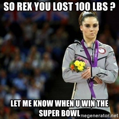 unimpressed McKayla Maroney 2 - so rex you lost 100 lbs ? let me know when u win the Super bowl