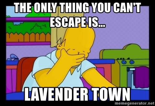 Homer Facepalm - tHE ONLY THING YOU CAN'T ESCAPE IS... LAVENDER TOWN