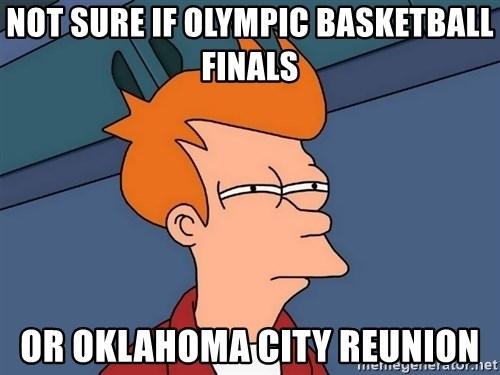 Futurama Fry - not sure if olympic basketball finals or oklahoma city reunion