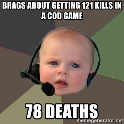 FPS N00b - brags about getting 121 kills in a cod game 78 deaths