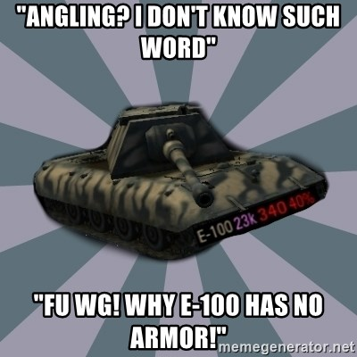"""TERRIBLE E-100 DRIVER - """"Angling? I don't know such word"""" """"FU WG! Why E-100 has no armor!"""""""