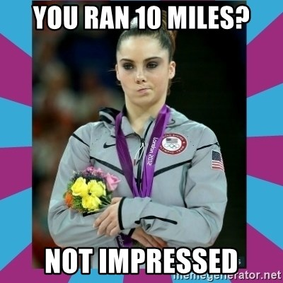 Makayla Maroney  - You ran 10 miles? Not impressed